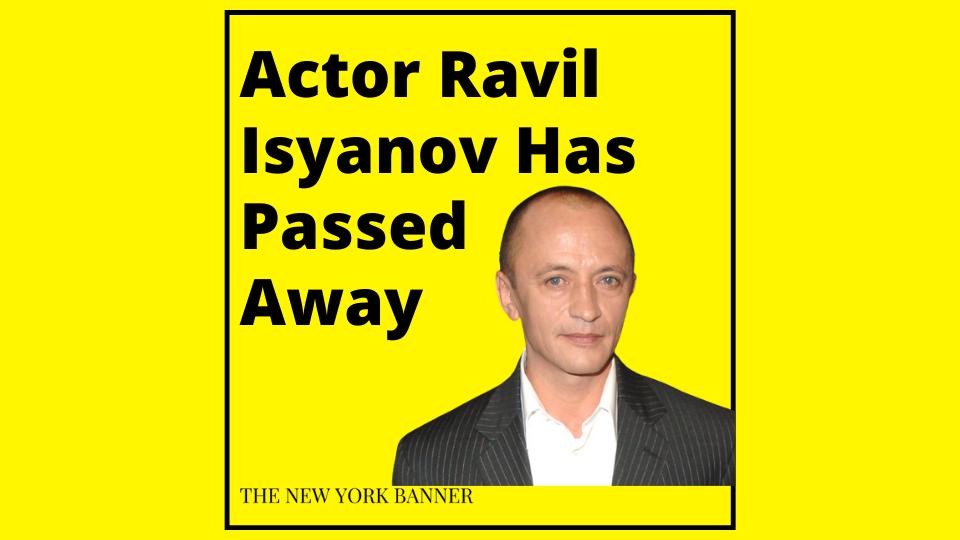 Actor Ravil Isyanov Has Passed Away