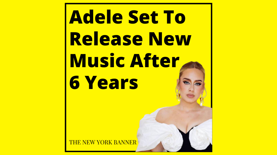 Adele Set To Release New Music After 6 Years