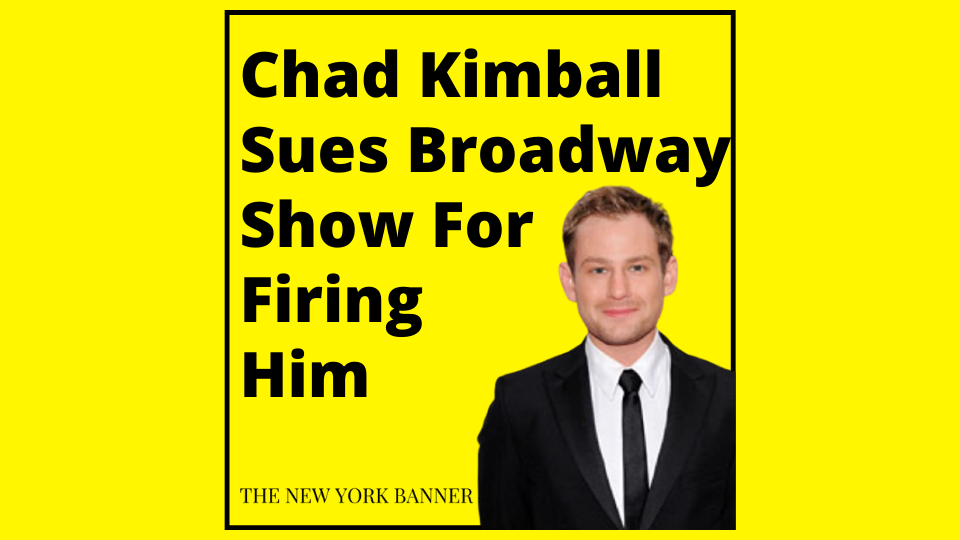 Chad Kimball Sues Broadway Show For Firing Him