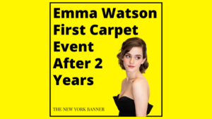 Emma Watson First Carpet Event After 2 Years