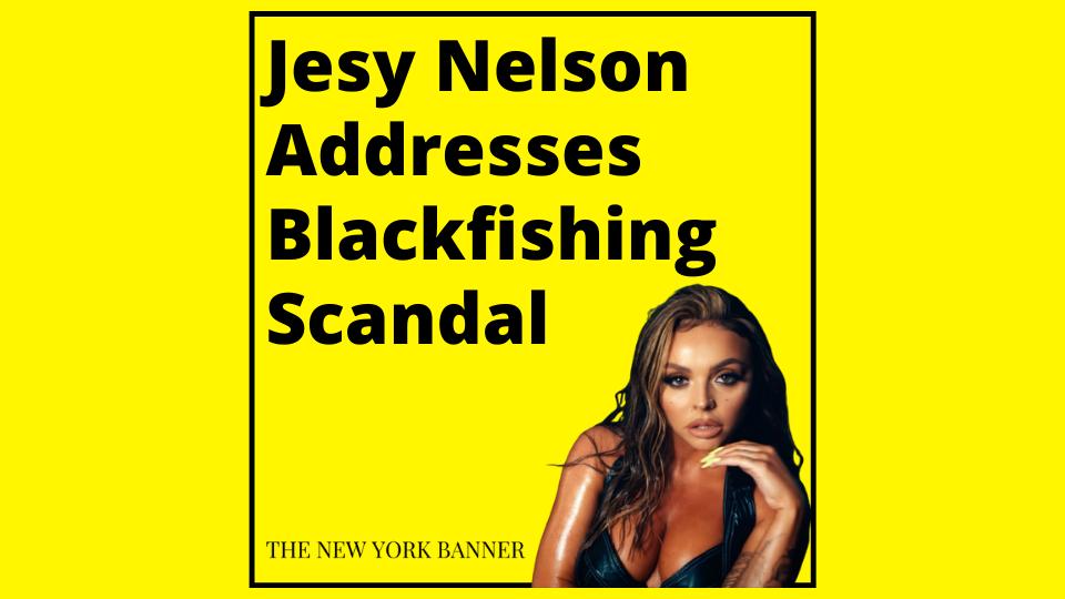 Jesy Nelson Addresses Blackfishing Scandal