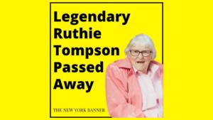 Legendary Ruthie Tompson Passed Away