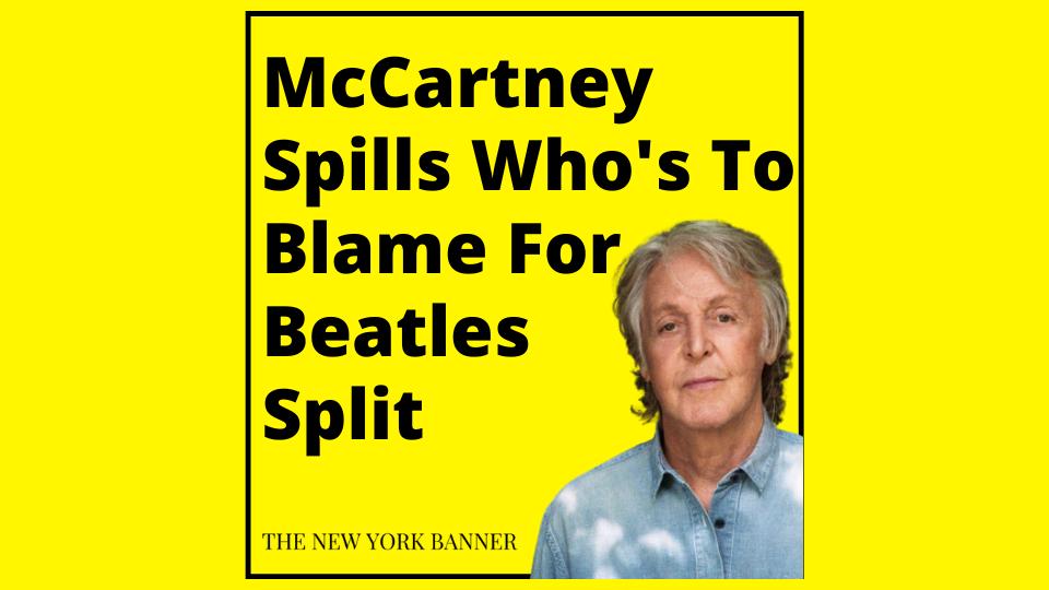 McCartney Spills Who's To Blame For Beatles Split