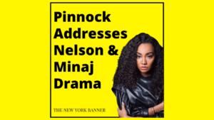 Pinnock Addresses Nelson & Minaj Drama