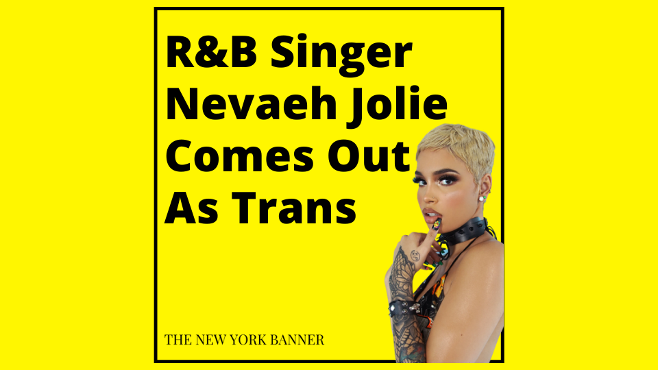 R&B Singer Nevaeh Jolie Comes Out As Trans