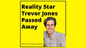 Reality Star Trevor Jones Passed Away