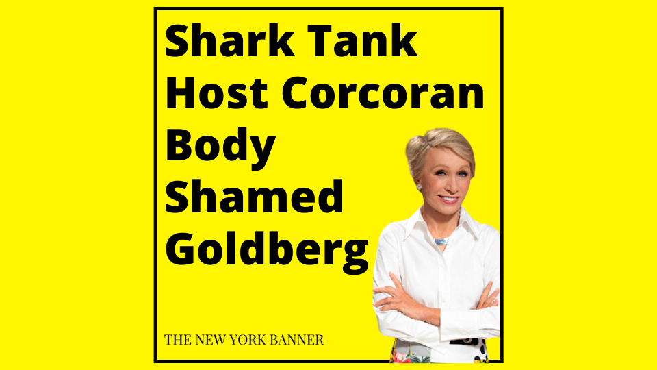 Shark Tank Host Corcoran Body Shamed Goldberg